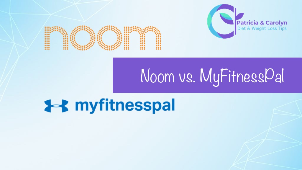 patricia and carolyn compares Noom and MyFitnessPal